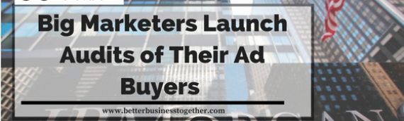 Big Marketers Launch Audits of Their Ad Buyers