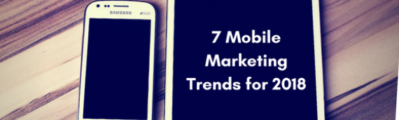 7 Mobile Marketing Trends for 2018