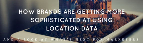 How Brands Are Getting More Sophisticated at Using Location Data